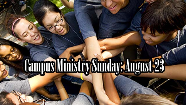 Campus Ministry Sunday: August 23
