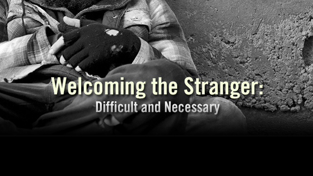 Welcoming the Stranger: Difficult and Necessary