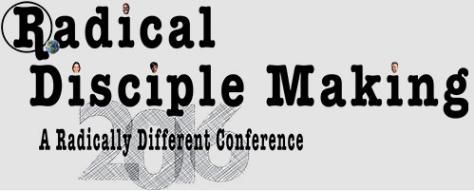 Radical Disciple Making 2016